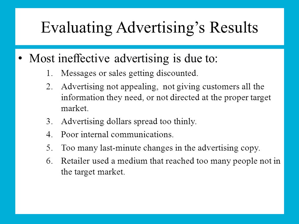 evaluate advertising and promotion programs for the new product Procedures to evaluate effectiveness of advertisements a well-conceived advertising programme is an integral part of the firm's overall marketing strategy a number of alternative procedures are available for the evaluation of the effectiveness of advertisements, of which the three important.