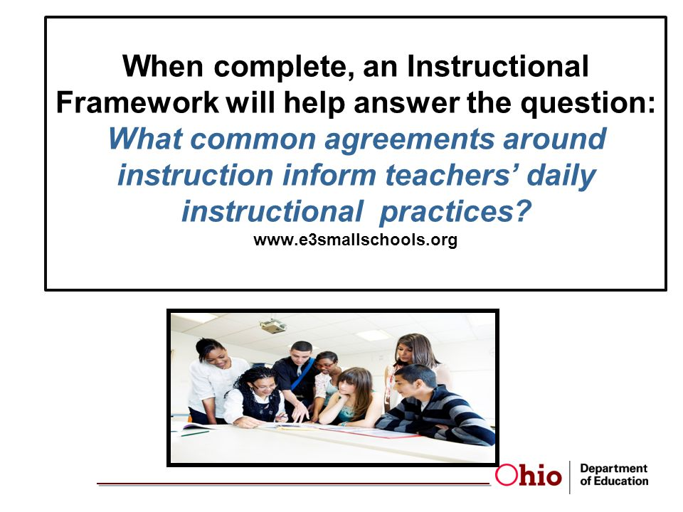 When complete, an Instructional Framework will help answer the question: What common agreements around instruction inform teachers' daily instructional practices