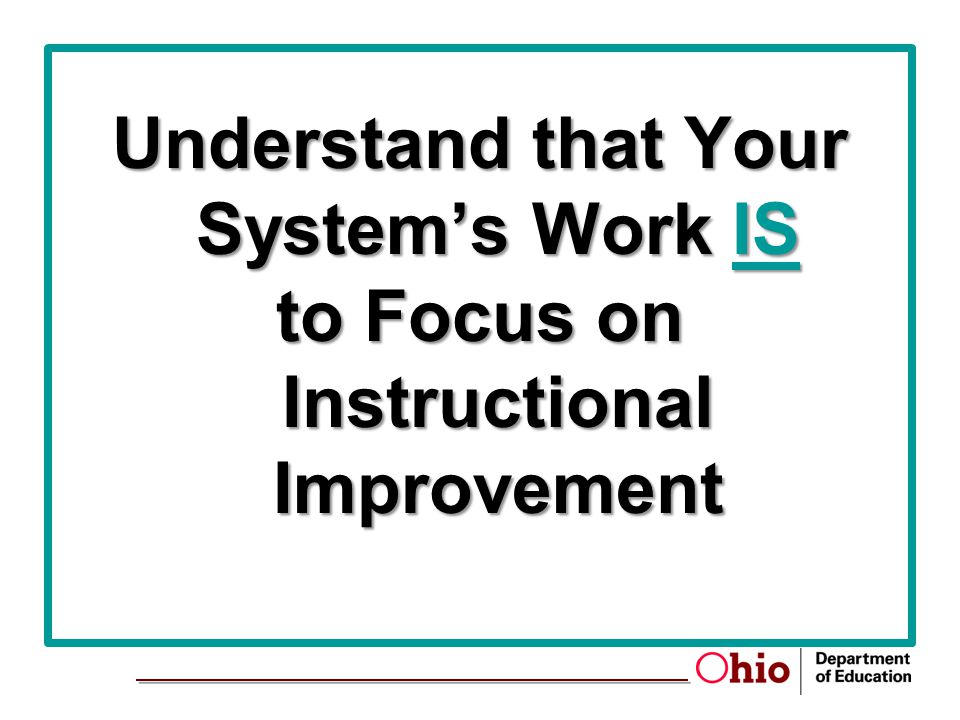Understand that Your System's Work IS to Focus on Instructional Improvement