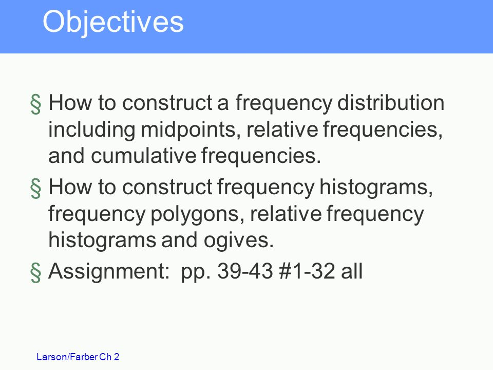 Objectives How to construct a frequency distribution including midpoints, relative frequencies, and cumulative frequencies.