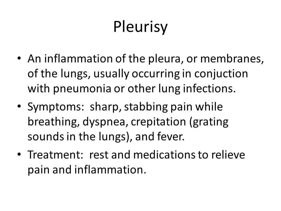Pleurisy An inflammation of the pleura, or membranes, of the lungs, usually occurring in conjuction with pneumonia or other lung infections.