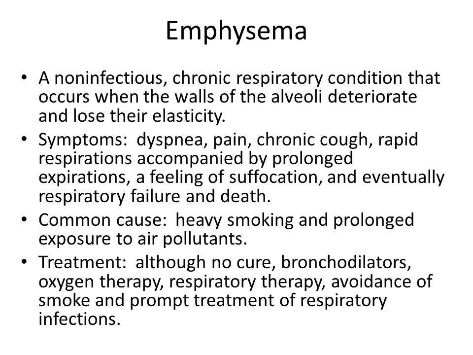 Emphysema A noninfectious, chronic respiratory condition that occurs when the walls of the alveoli deteriorate and lose their elasticity.