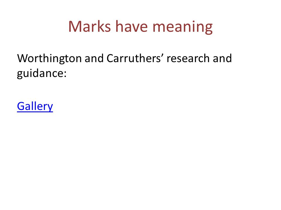 Marks have meaning Worthington and Carruthers' research and guidance: Gallery
