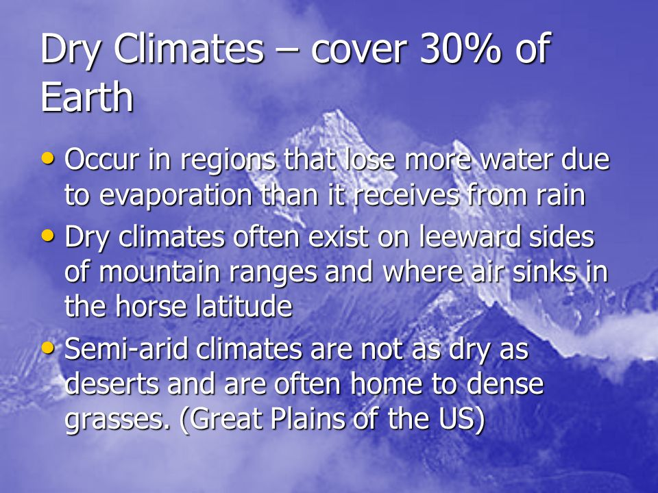 Dry Climates – cover 30% of Earth