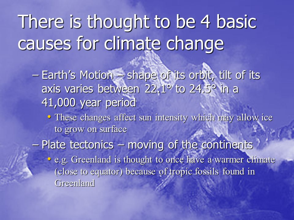 There is thought to be 4 basic causes for climate change