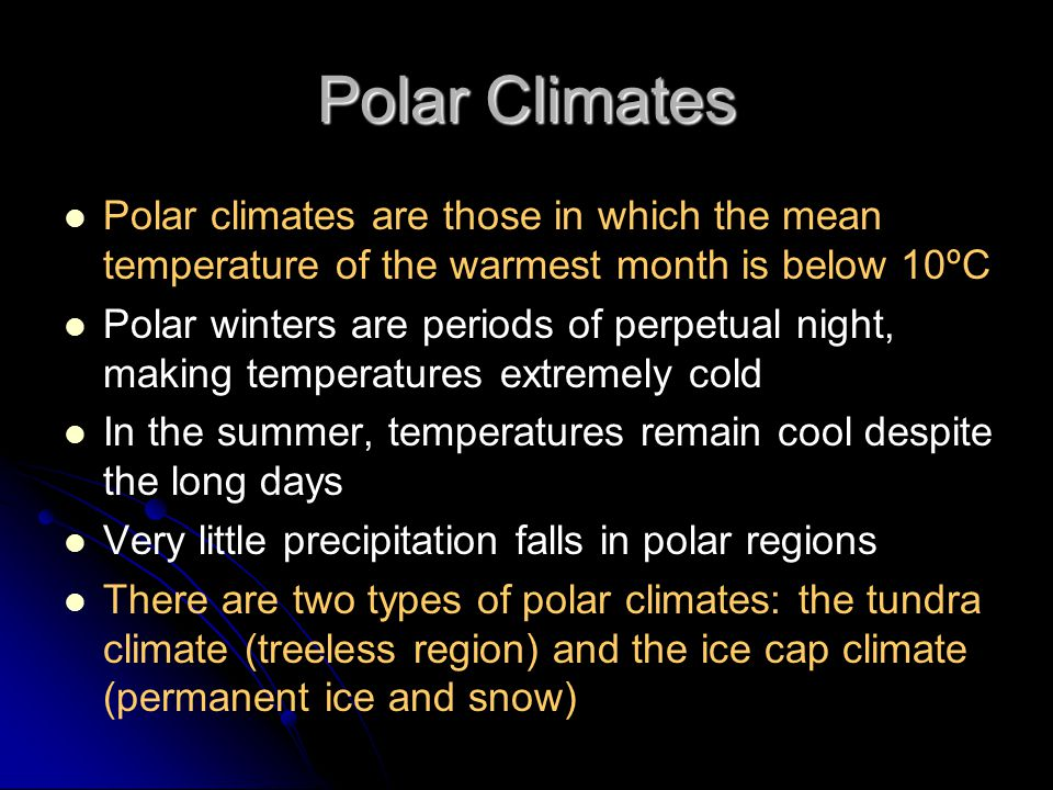 Polar Climates Polar climates are those in which the mean temperature of the warmest month is below 10ºC.