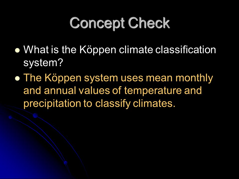 Concept Check What is the Köppen climate classification system
