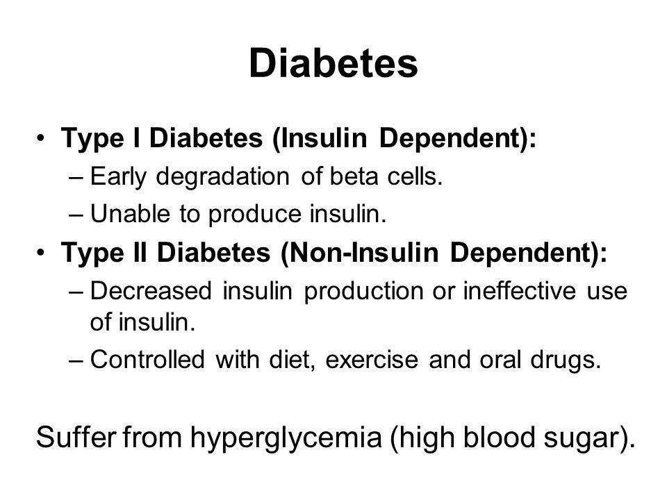 Suffer from hyperglycemia (high blood sugar).