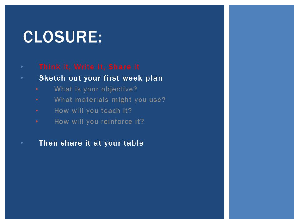 Closure: Think it, Write it, Share it Sketch out your first week plan
