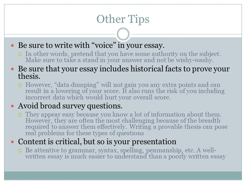 Other Tips Be sure to write with voice in your essay.