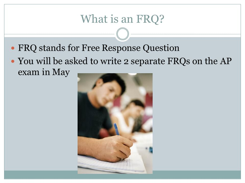 What is an FRQ FRQ stands for Free Response Question