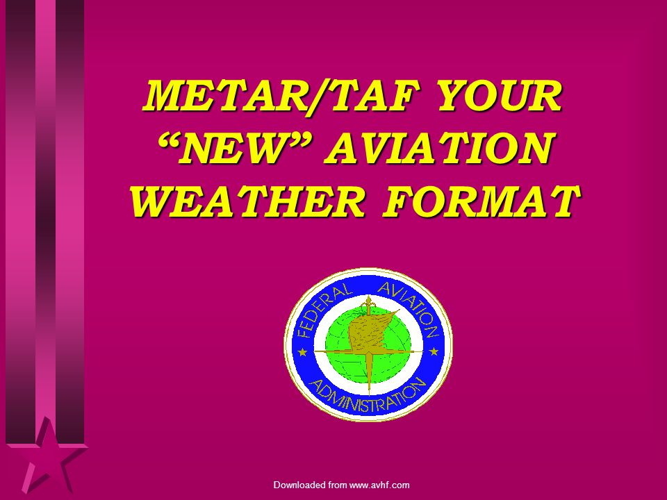 METAR/TAF YOUR NEW AVIATION WEATHER FORMAT