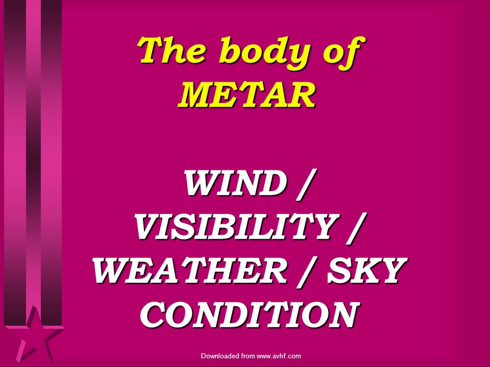 The body of METAR WIND / VISIBILITY / WEATHER / SKY CONDITION
