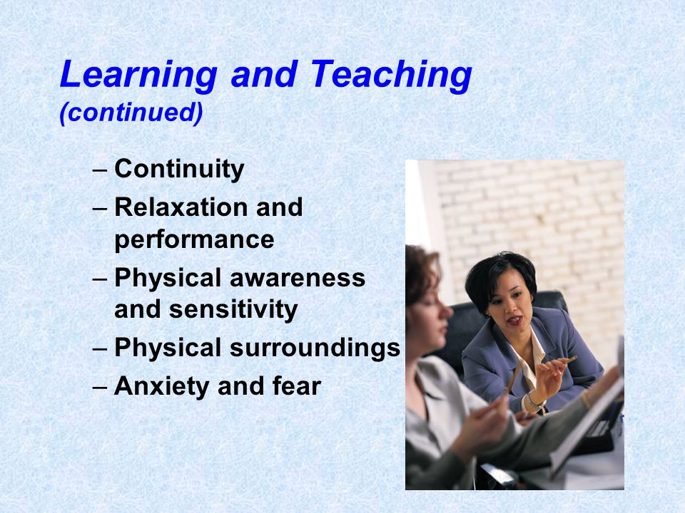 Learning and Teaching (continued)