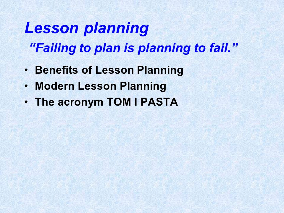 Lesson planning Failing to plan is planning to fail.