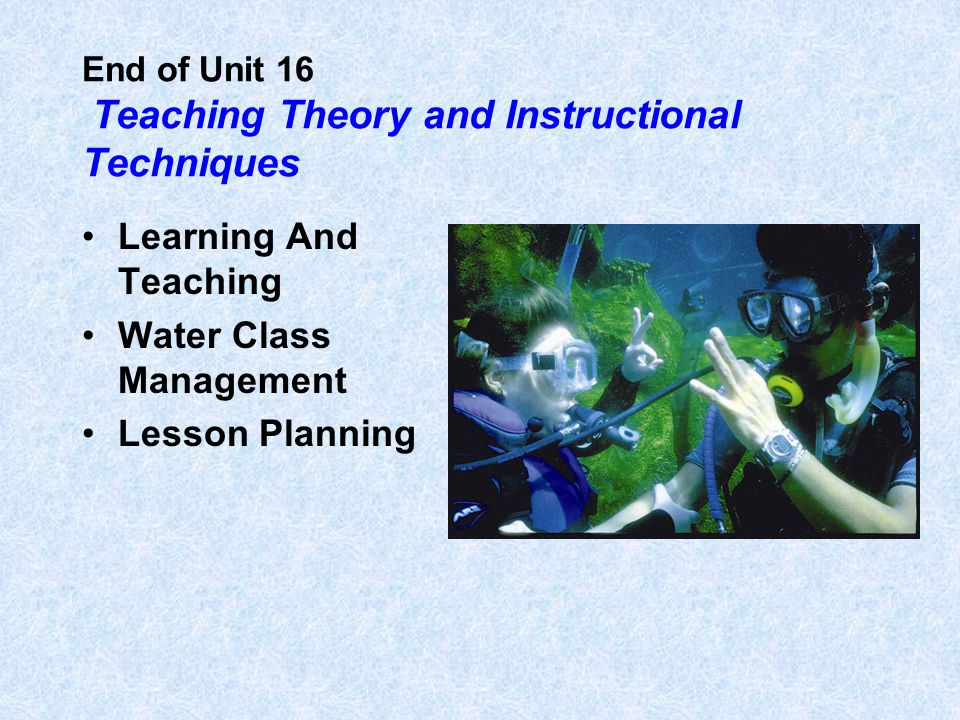 End of Unit 16 Teaching Theory and Instructional Techniques