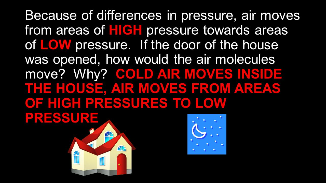 Because of differences in pressure, air moves from areas of HIGH pressure towards areas of LOW pressure.