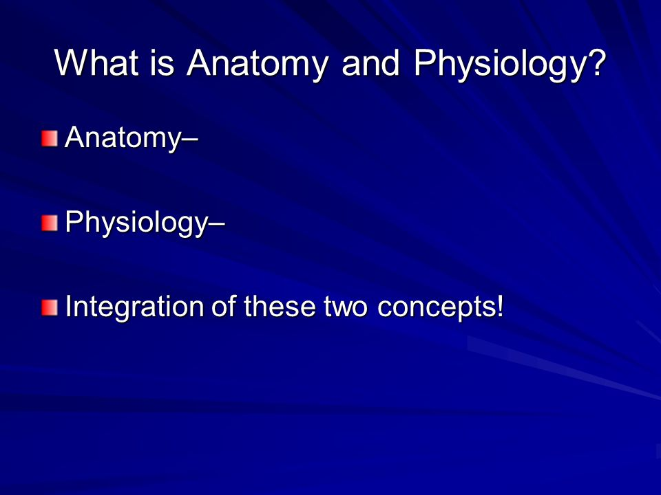 What is Anatomy and Physiology? - ppt download