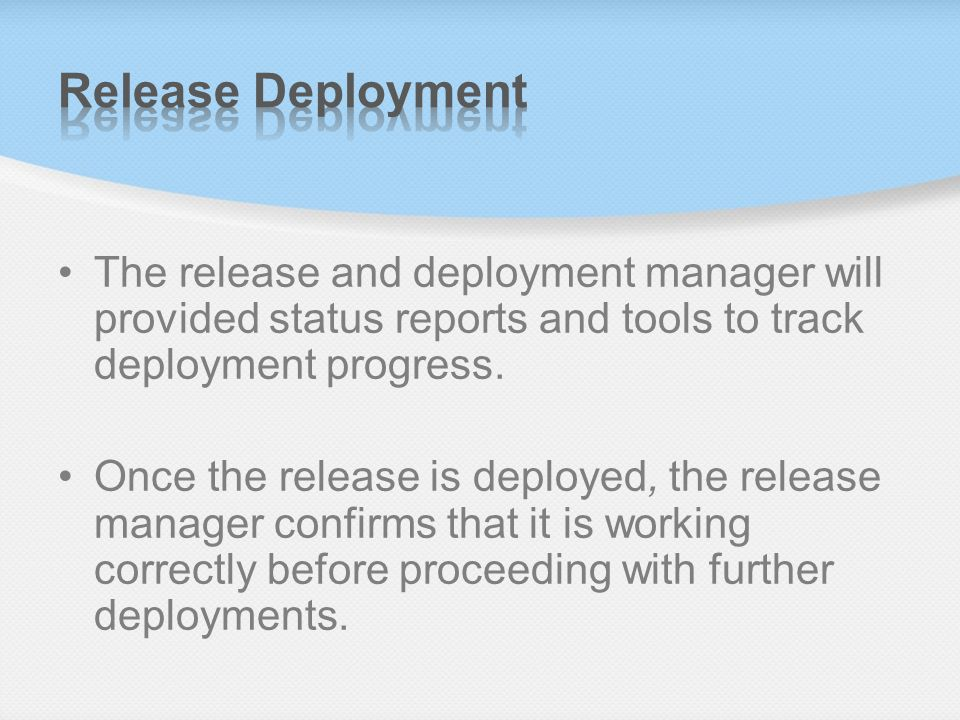 Release Deployment The release and deployment manager will provided status reports and tools to track deployment progress.