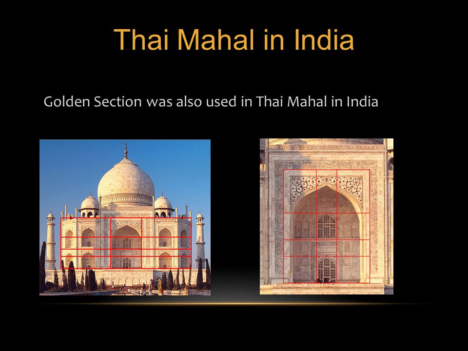 9 Thai Mahal in India Golden Section was also used in Thai Mahal in India.