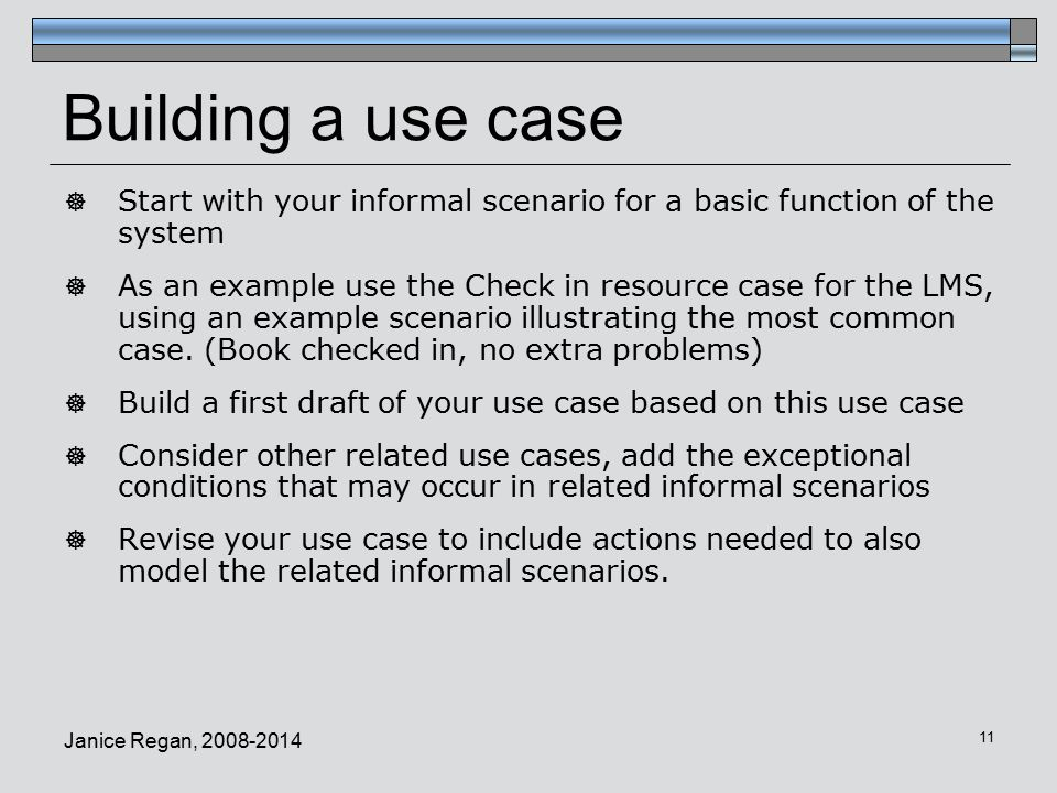 Building a use case Start with your informal scenario for a basic function of the system.