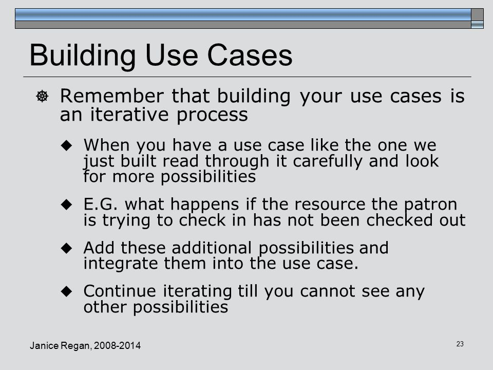 Building Use Cases Remember that building your use cases is an iterative process.