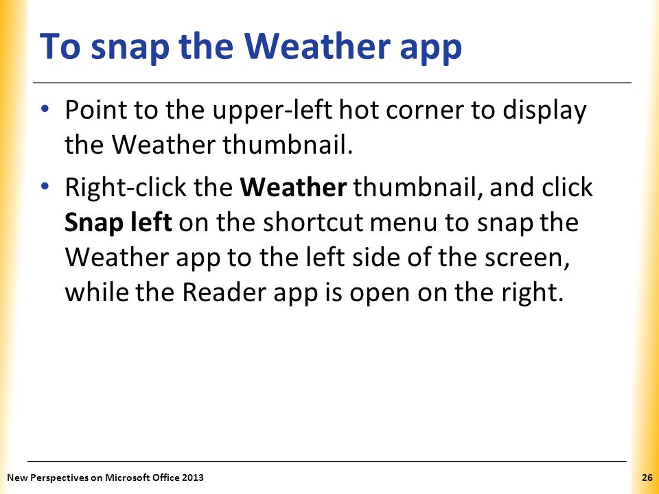 To snap the Weather app Point to the upper-left hot corner to display the Weather thumbnail.