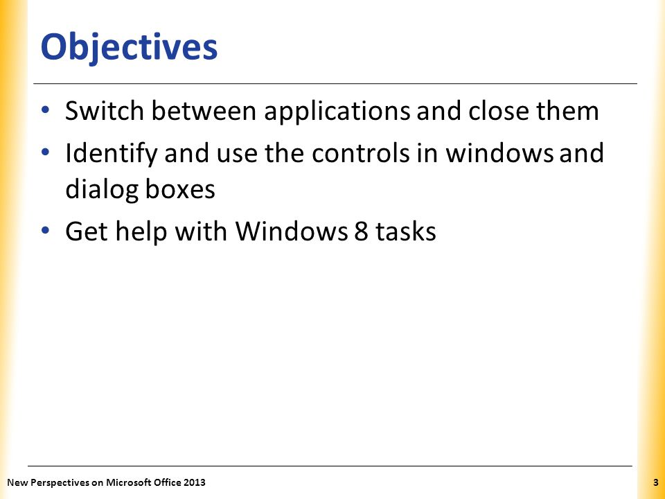 Objectives Switch between applications and close them