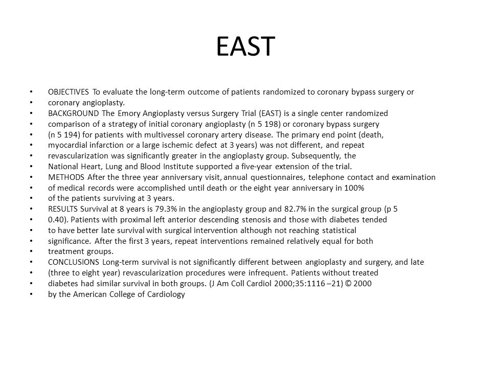 EAST OBJECTIVES To evaluate the long-term outcome of patients randomized to coronary bypass surgery or.