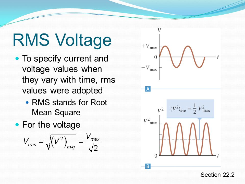 RMS Voltage To specify current and voltage values when they vary with time, rms values were adopted.