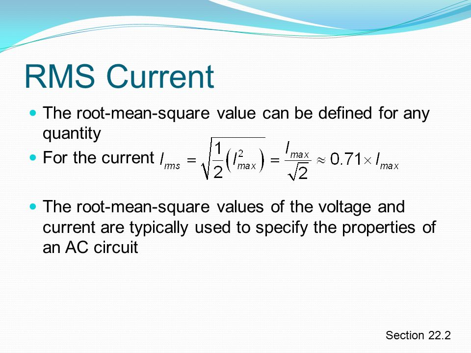 RMS Current The root-mean-square value can be defined for any quantity