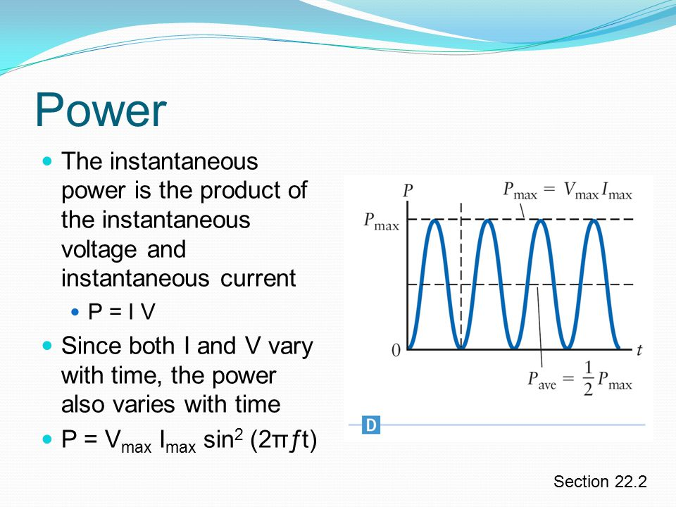 Power The instantaneous power is the product of the instantaneous voltage and instantaneous current.