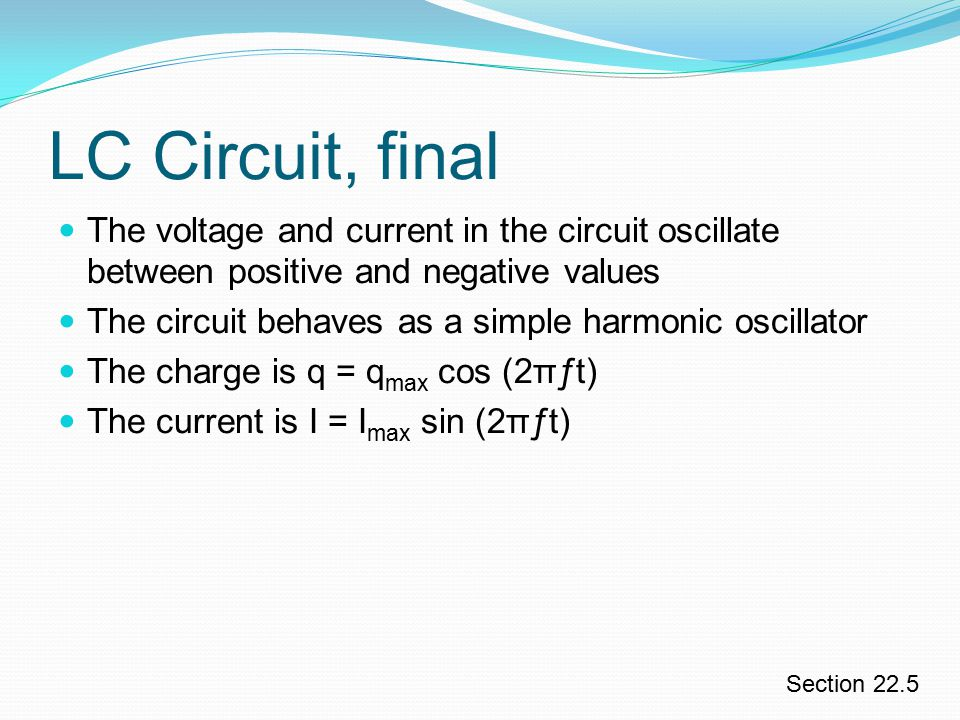 LC Circuit, final The voltage and current in the circuit oscillate between positive and negative values.