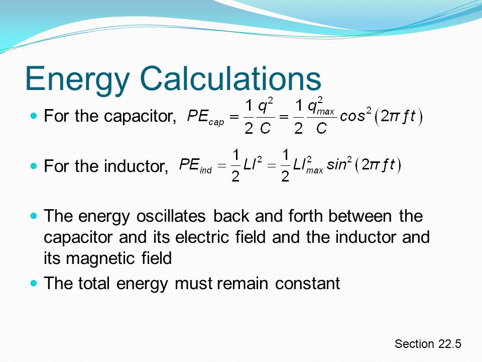 Energy Calculations For the capacitor, For the inductor,
