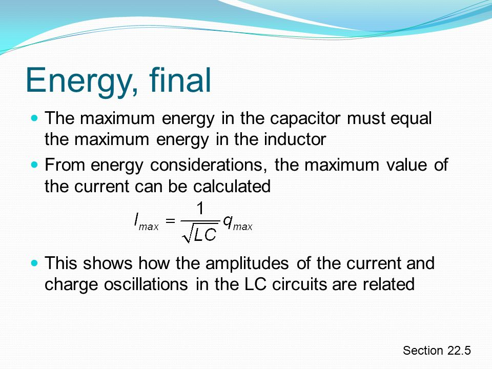 Energy, final The maximum energy in the capacitor must equal the maximum energy in the inductor.
