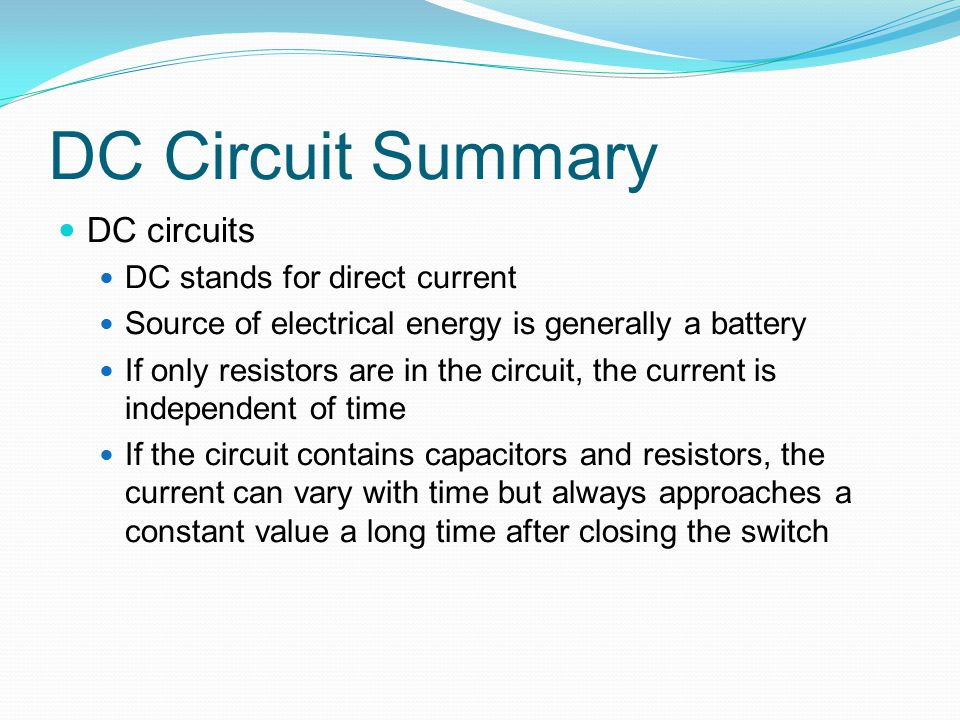 DC Circuit Summary DC circuits DC stands for direct current
