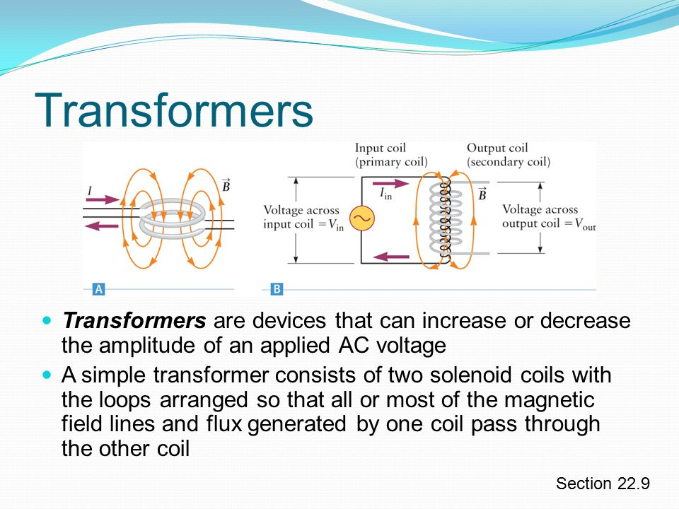 Transformers Transformers are devices that can increase or decrease the amplitude of an applied AC voltage.