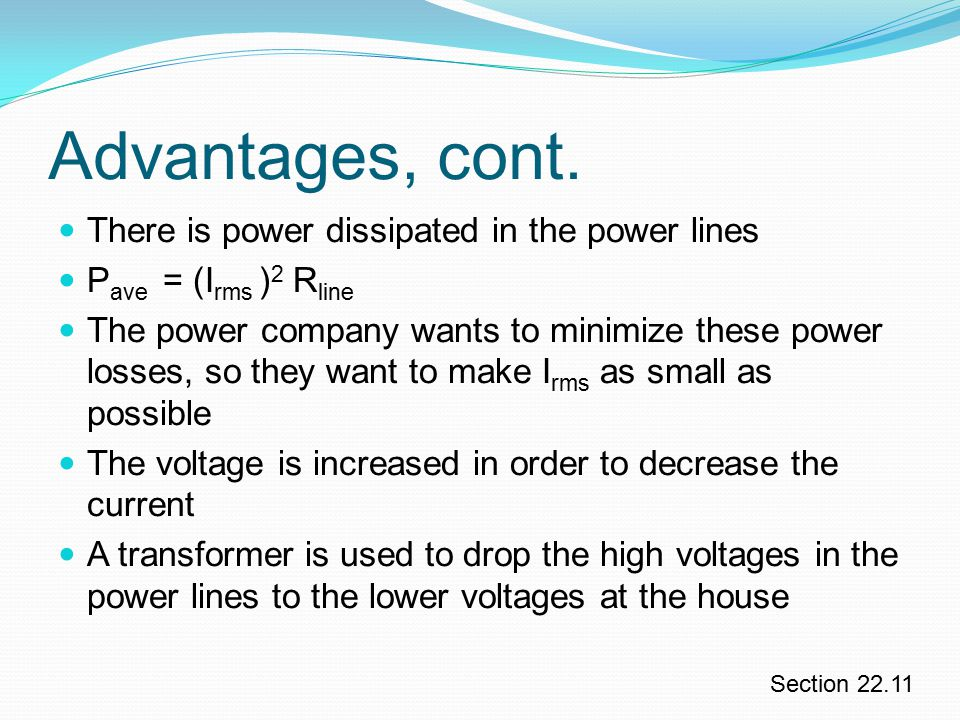 Advantages, cont. There is power dissipated in the power lines