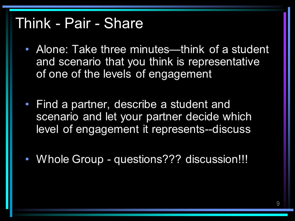 Think - Pair - Share Alone: Take three minutes—think of a student and scenario that you think is representative of one of the levels of engagement.