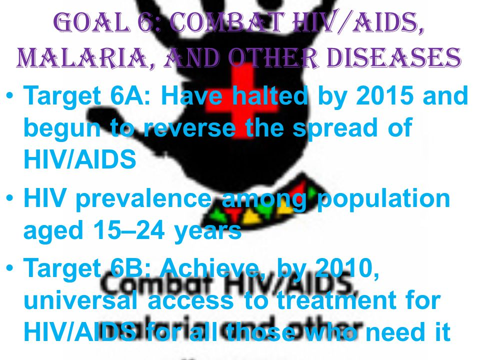 Goal 6: Combat HIV/AIDS, malaria, and other diseases