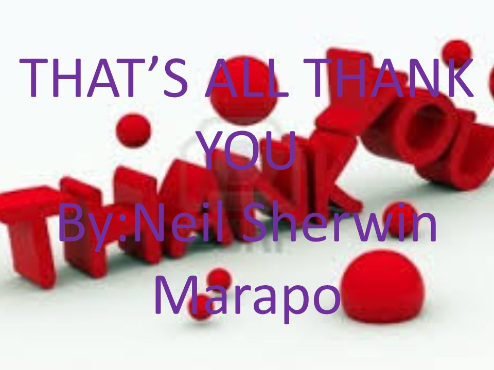 THAT'S ALL THANK YOU By:Neil Sherwin Marapo