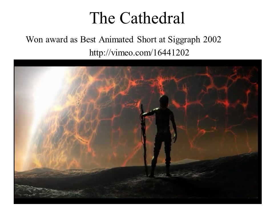 The Cathedral Won award as Best Animated Short at Siggraph 2002