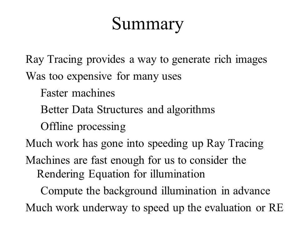 Summary Ray Tracing provides a way to generate rich images