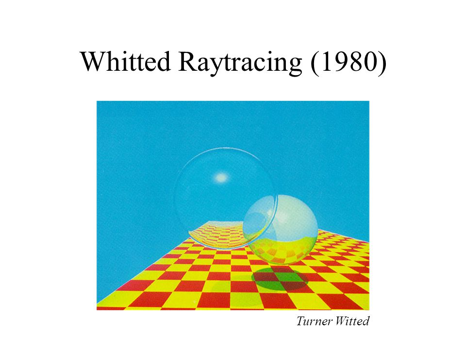 Whitted Raytracing (1980) Turner Witted