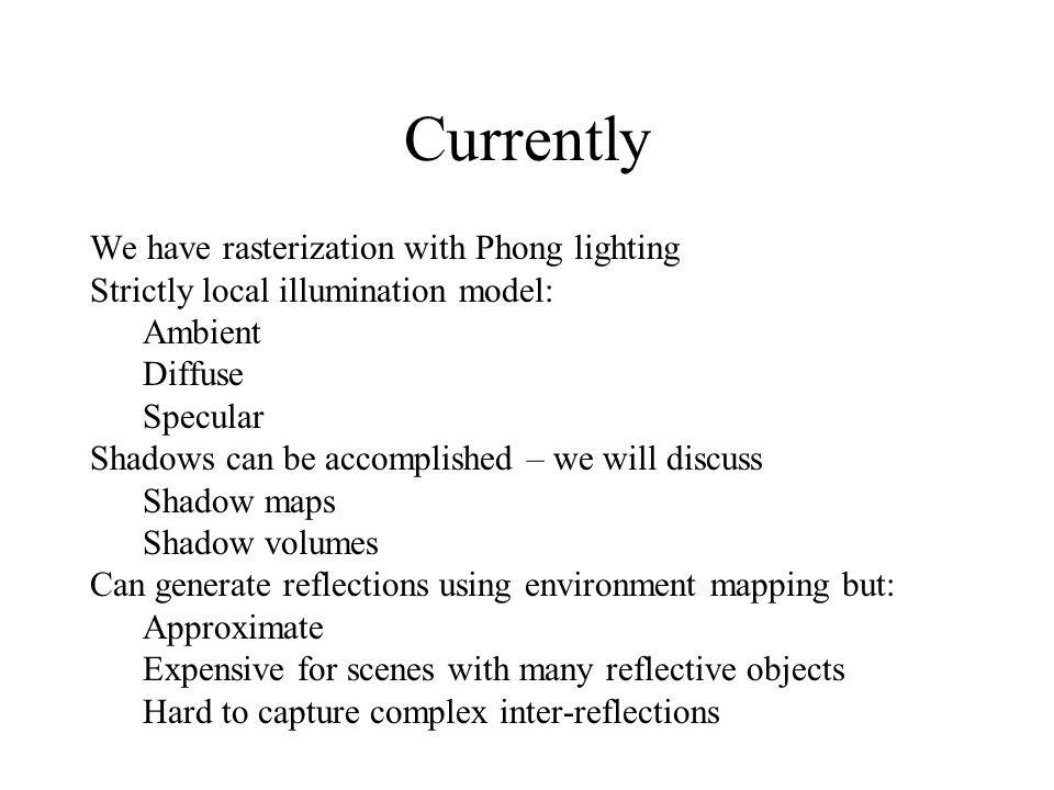 Currently We have rasterization with Phong lighting