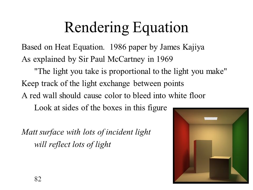 Rendering Equation Based on Heat Equation. 1986 paper by James Kajiya