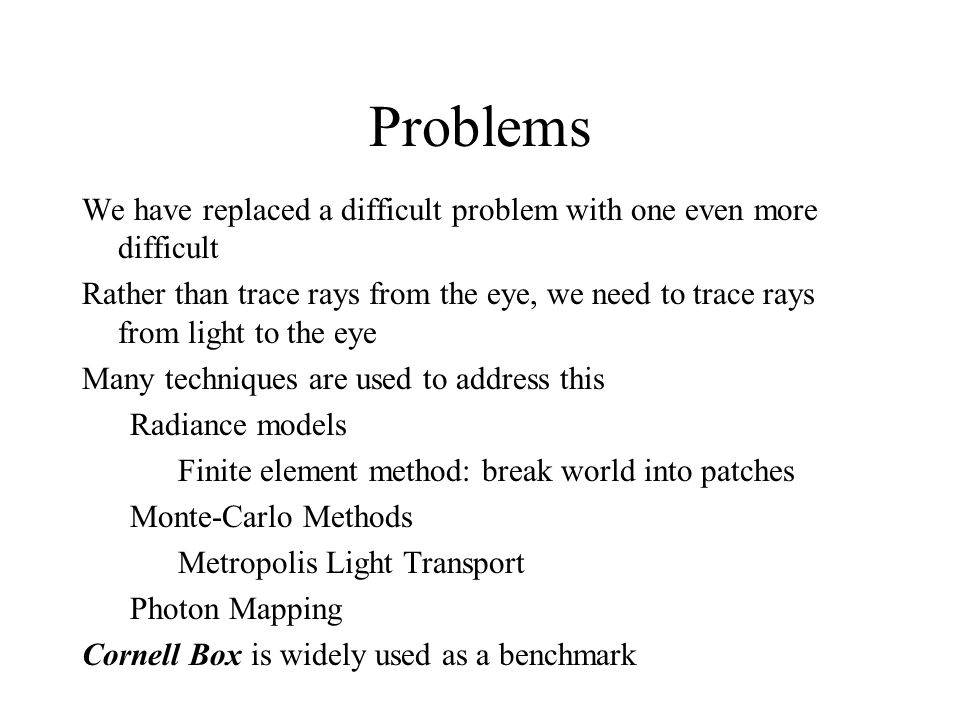 Problems We have replaced a difficult problem with one even more difficult.