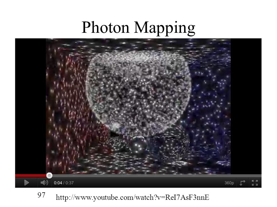 Photon Mapping http://www.youtube.com/watch v=ReI7AsF3nnE