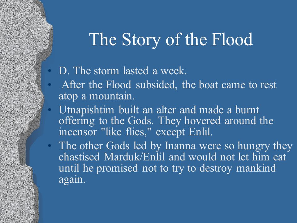 a comparison of the great flood in the story of noah and the epic of gilgamesh In the gilgamesh flood story the gods cry and that creates the incredibly destructive flood the great gods of heaven and hell wept (gilgamesh 13) the rains last for 6 days and 6 nights in the gilgamesh version, and finally when the waters receded the boat landed on nisir.