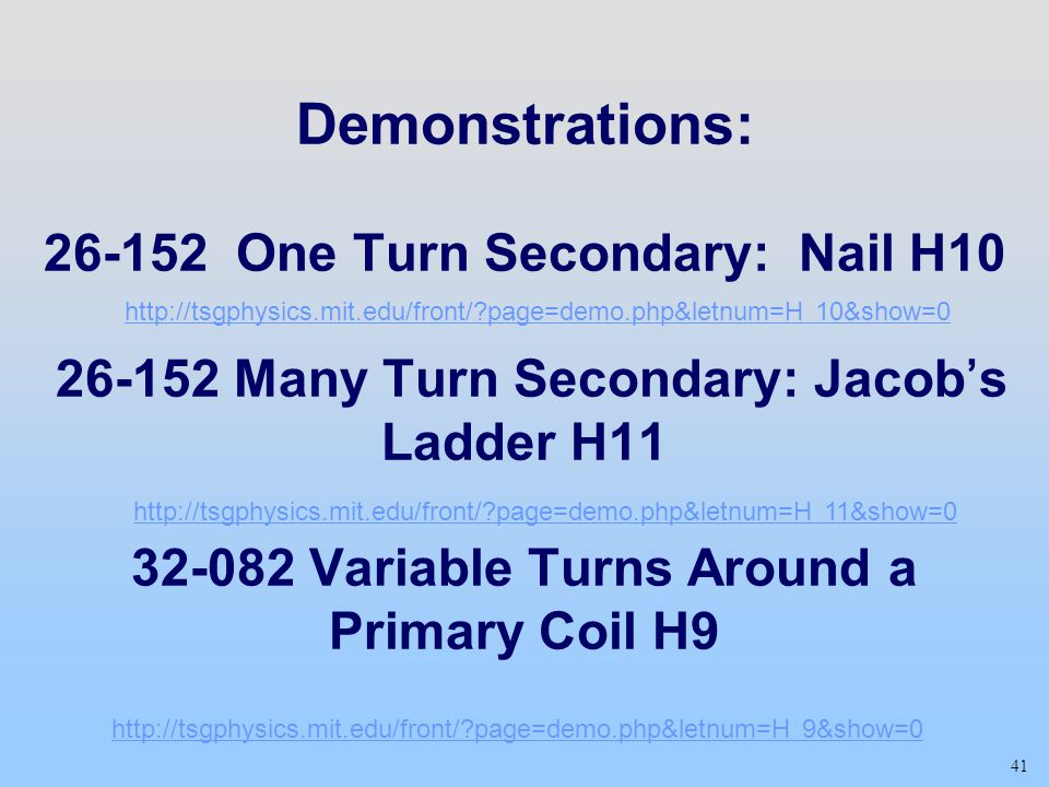 Demonstrations: One Turn Secondary: Nail H Many Turn Secondary: Jacob's Ladder H Variable Turns Around a Primary Coil H9